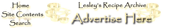 Advertise here at Lesley's Recipe Archive